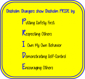 Chisholm motto Chisholm Chargers show Chisholm PRIDE by Putting Safety First, Respecting Others, I Own My Own Behavior, Demonstrating Self-Control, and Encouraging Others.